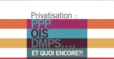 Texte sur un fond rayé. Le texte dit : Privatisation : PPP, OIS, DMPS et quoi encore ?