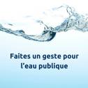 Faites un geste pour l'eau publique