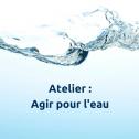 Atelier : Agir pour l'eau